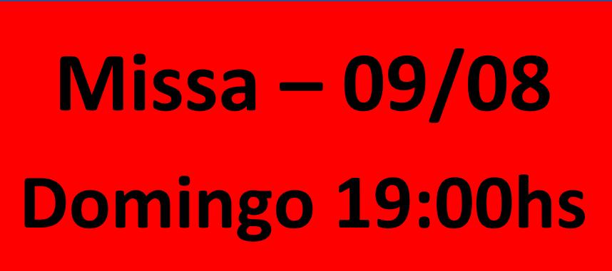 MISSA - 09/08 - DOMINGO - 19:00 HS