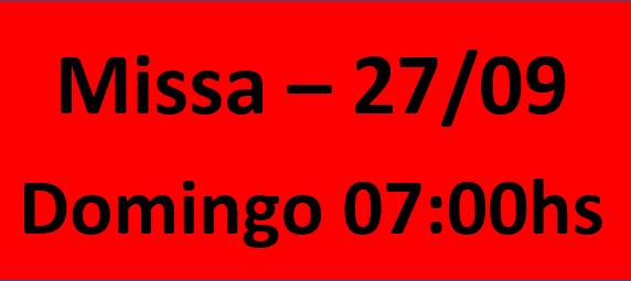 MISSA - 27/09 - DOMINGO - 07:00HS