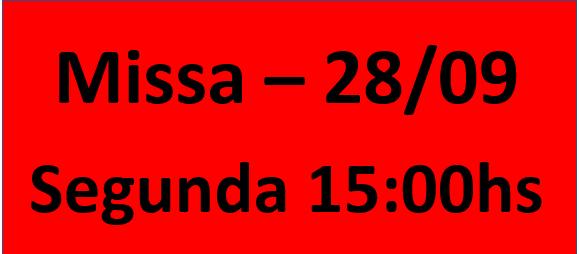 MISSA - 28/09 - SEGUNDA- 15:00hs