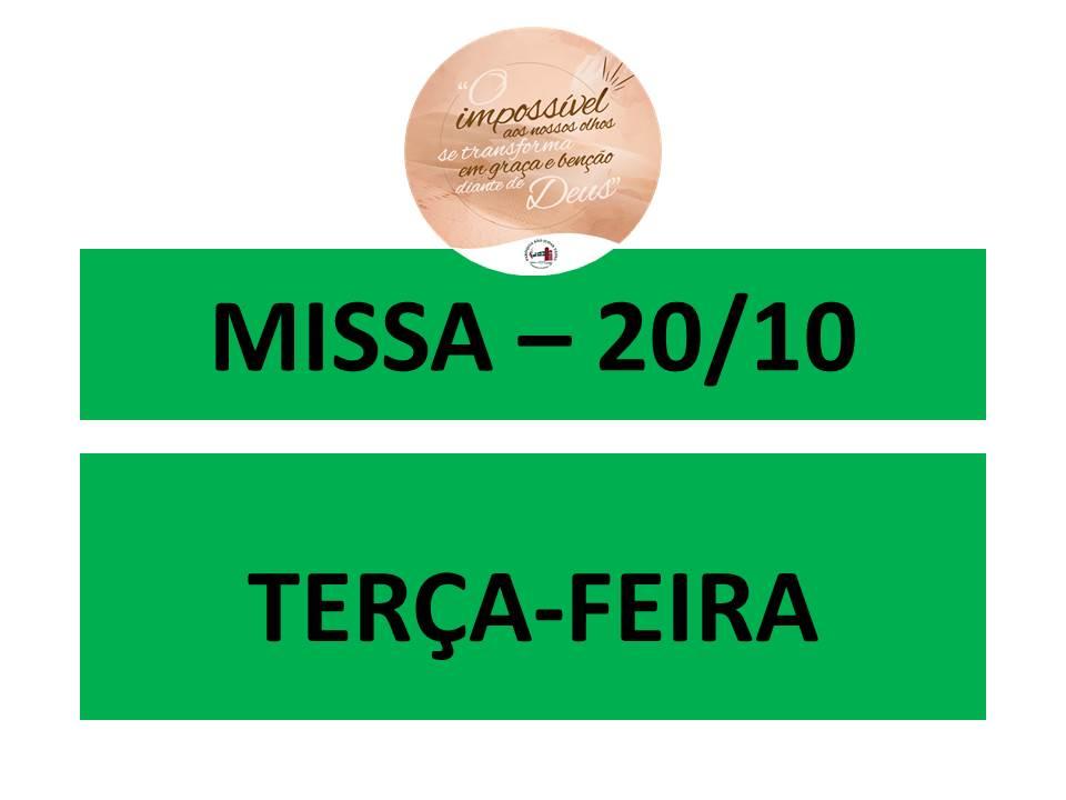 MISSA - 20/10 - TERÇA-FEIRA