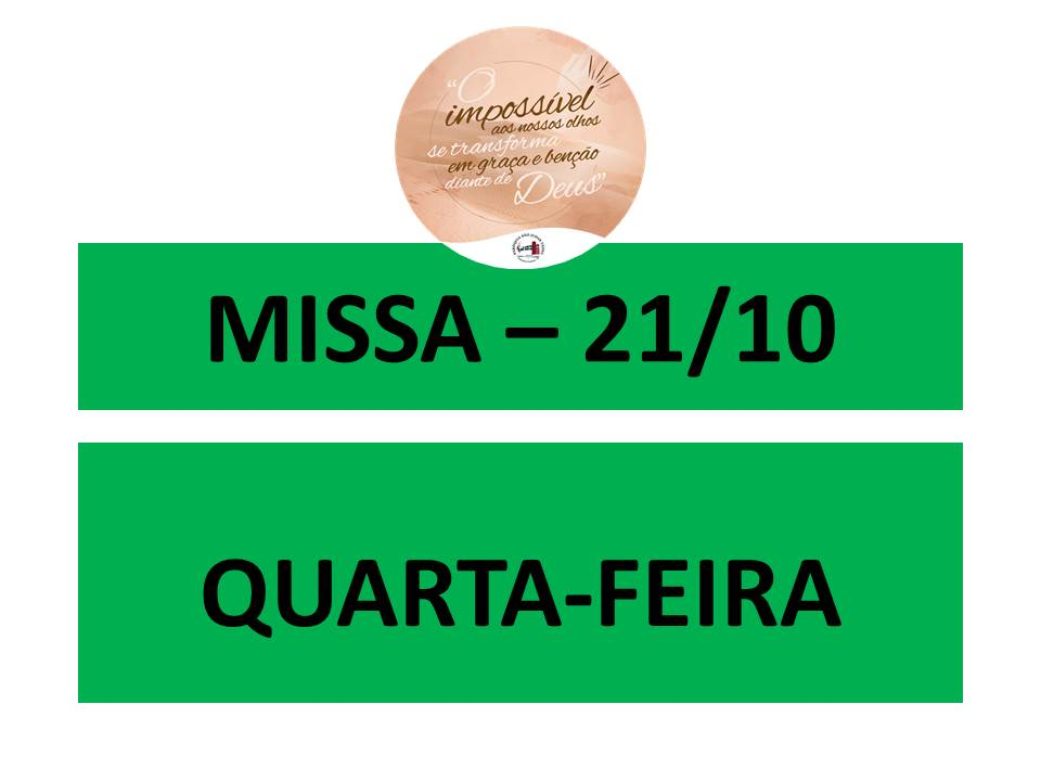 MISSA - 21/10 - QUARTA-FEIRA