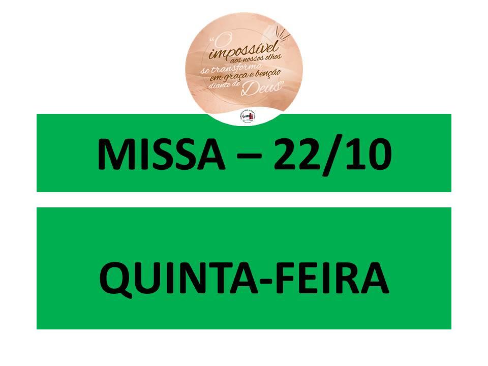 MISSA - 22/10 - QUINTA-FEIRA