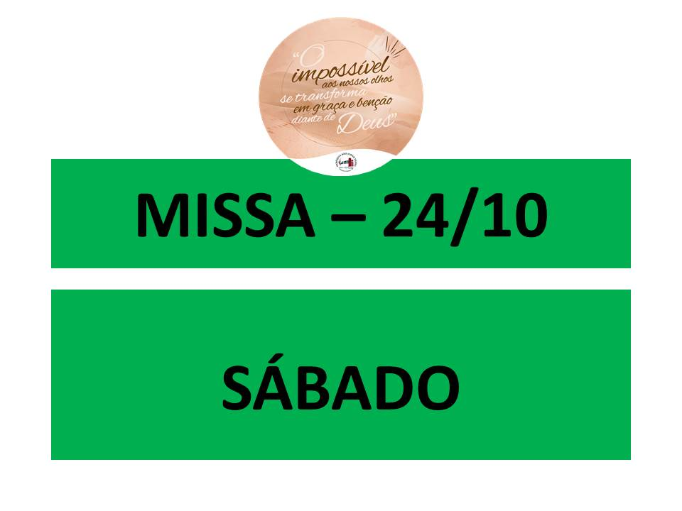 MISSA - 24/10 - SÁBADO