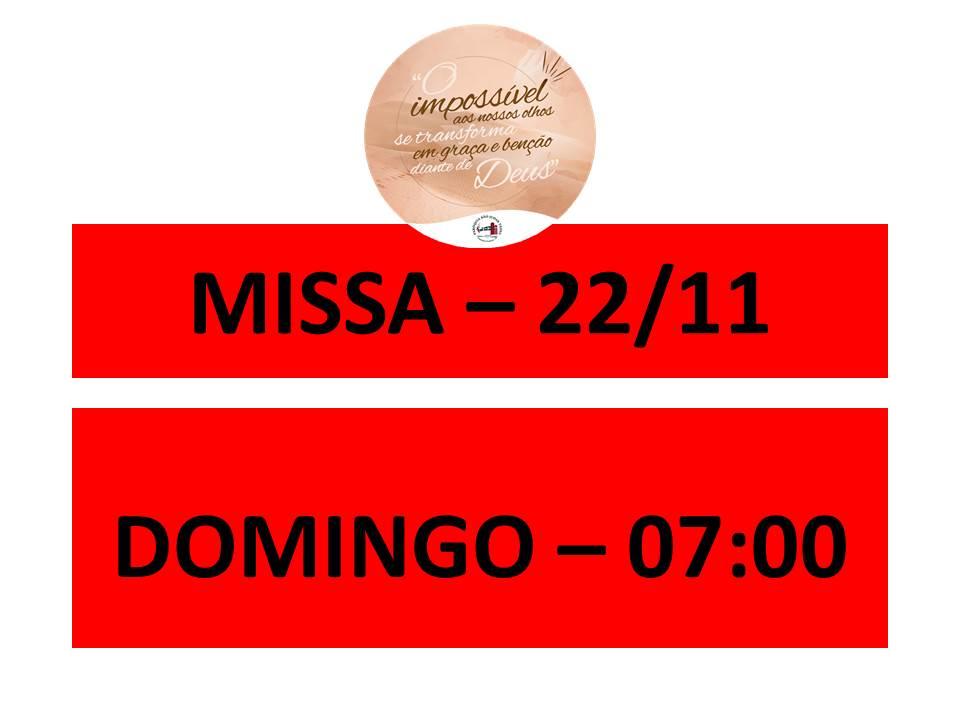 MISSA - 22/11 - DOMINGO - 07:00