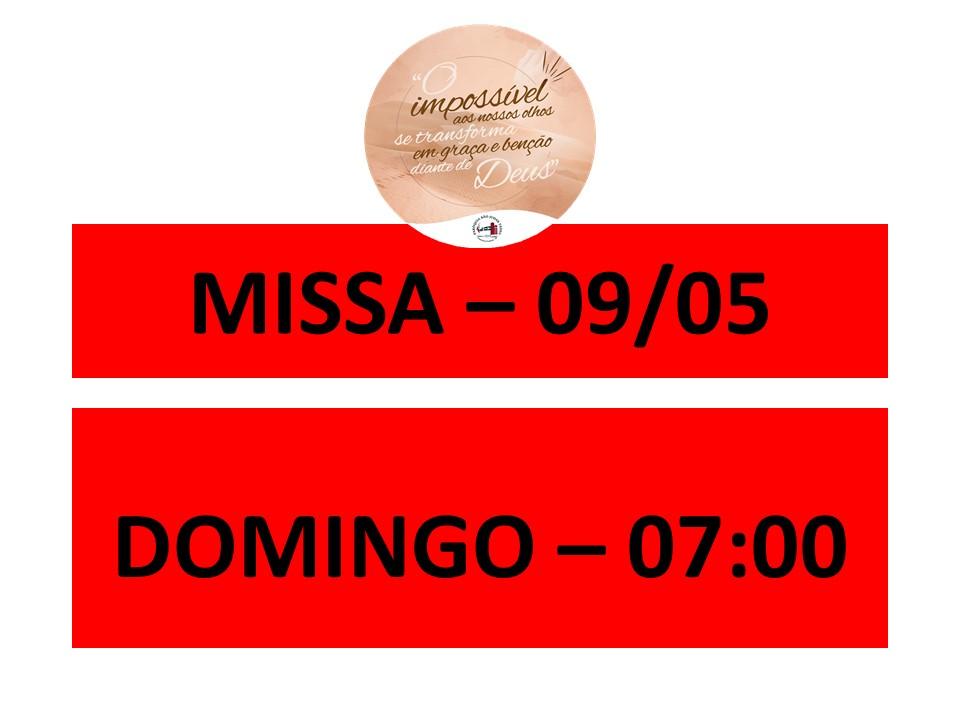 MISSA - 09/05 - DOMINGO - 07:00