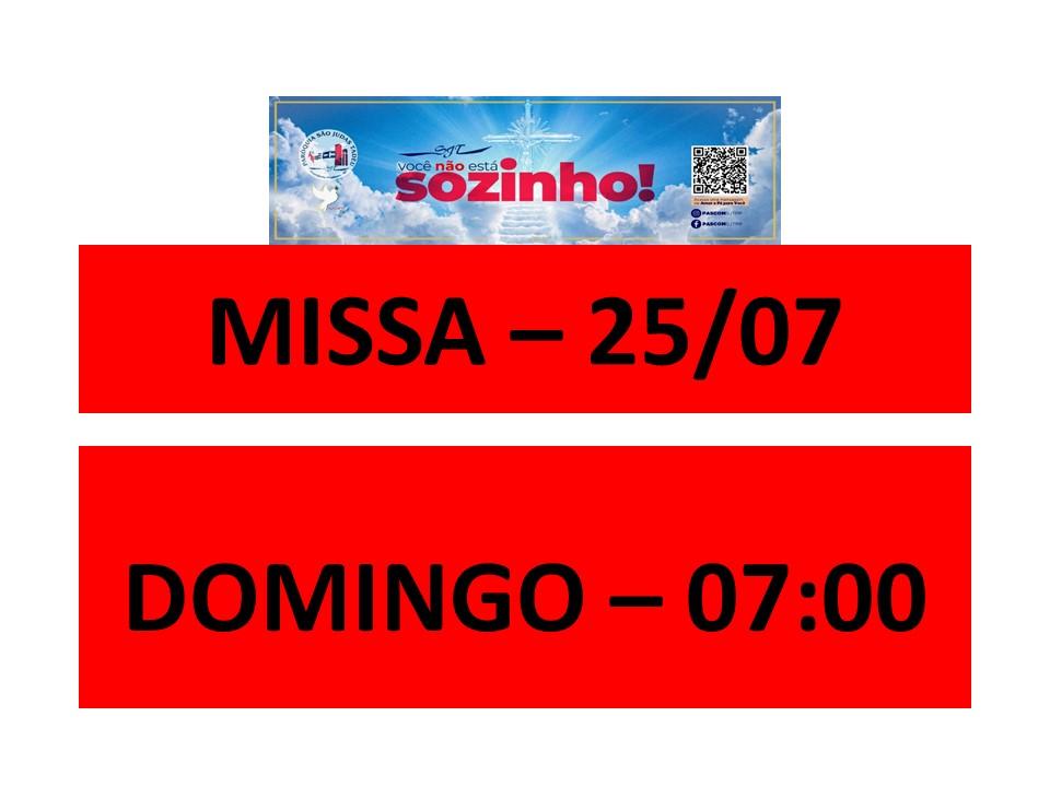 MISSA - 25/07 - DOMINGO - 07:00